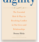 Dignity: Its Essential Role in Resolving Conflict by Donna Hicks, Ph.D.;
